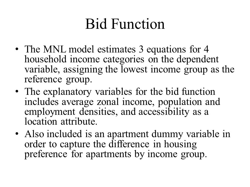 Bid Function The MNL model estimates 3 equations for 4 household income categories on the dependent variable, assigning the lowest income group as the reference group.