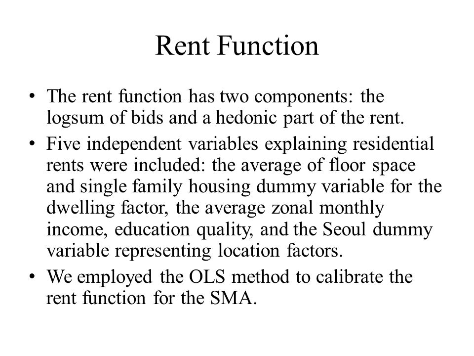 Rent Function The rent function has two components: the logsum of bids and a hedonic part of the rent. Five independent variables explaining residenti
