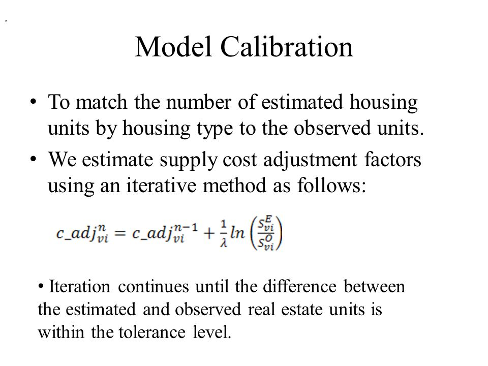 Model Calibration To match the number of estimated housing units by housing type to the observed units. We estimate supply cost adjustment factors usi