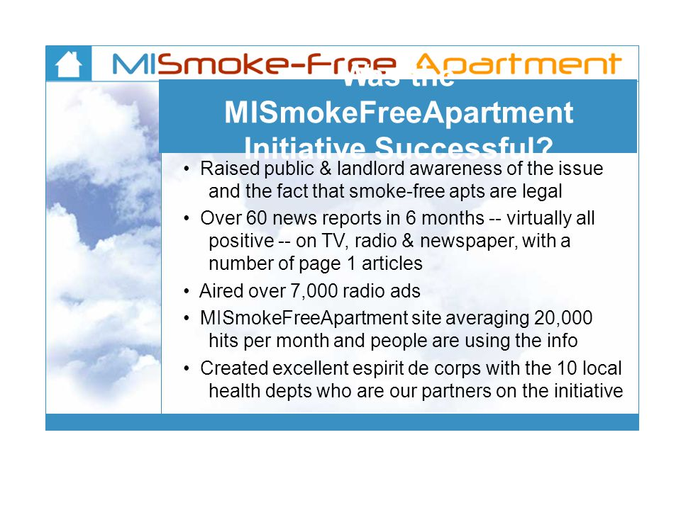 Was the MISmokeFreeApartment Initiative Successful? Raised public & landlord awareness of the issue and the fact that smoke-free apts are legal Over 6