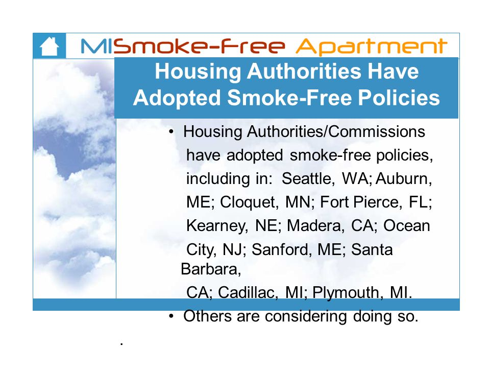 Housing Authorities Have Adopted Smoke-Free Policies Housing Authorities/Commissions have adopted smoke-free policies, including in: Seattle, WA; Aubu