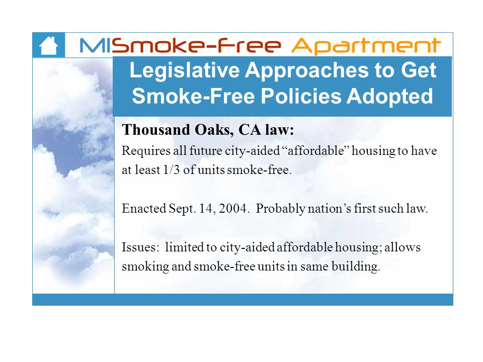 Legislative Approaches to Get Smoke-Free Policies Adopted Thousand Oaks, CA law: Requires all future city-aided affordable housing to have at least 1/