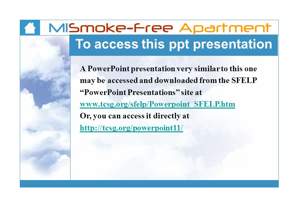To access this ppt presentation A PowerPoint presentation very similar to this one may be accessed and downloaded from the SFELP PowerPoint Presentati