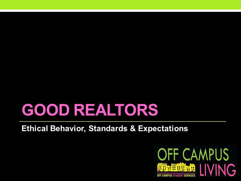 GOOD REALTORS Ethical Behavior, Standards & Expectations