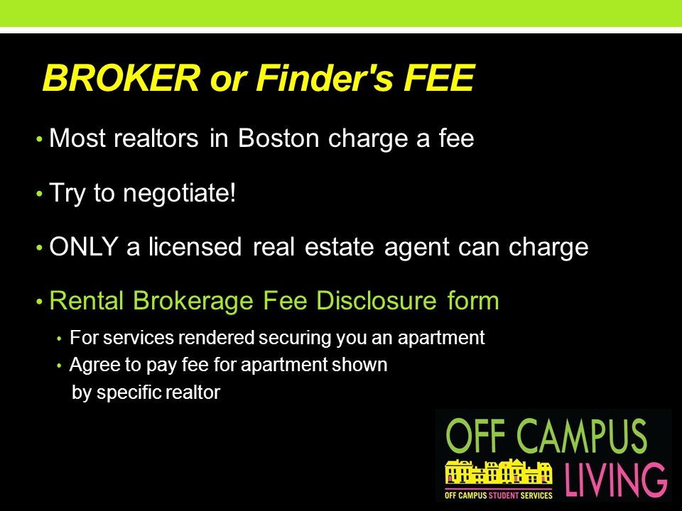 BROKER or Finder s FEE Most realtors in Boston charge a fee Try to negotiate.