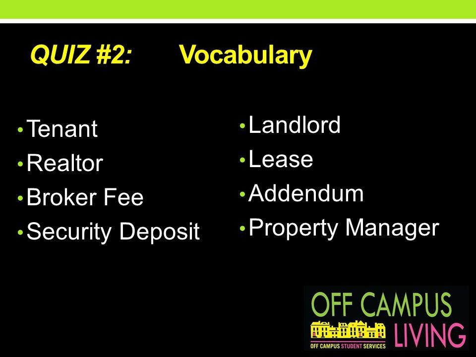 QUIZ #2: Vocabulary Landlord Lease Addendum Property Manager Tenant Realtor Broker Fee Security Deposit