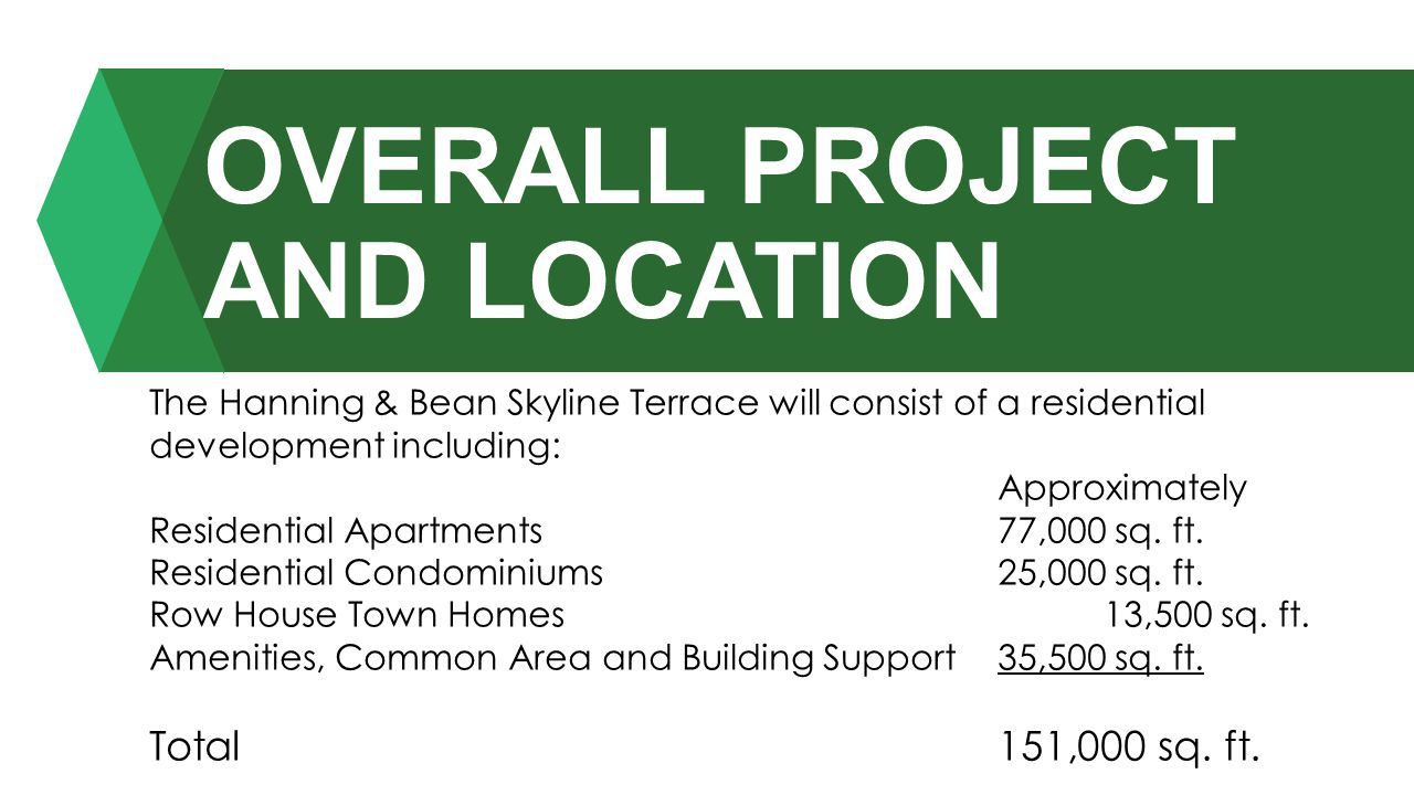 OVERALL PROJECT AND LOCATION The Hanning & Bean Skyline Terrace will consist of a residential development including: Approximately Residential Apartme