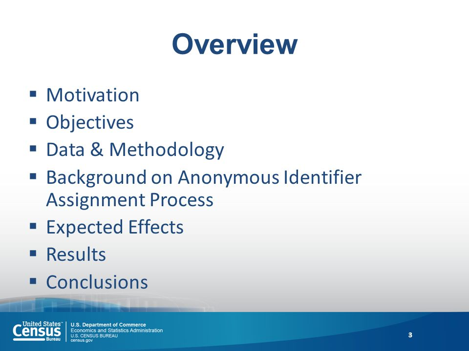Overview Motivation Objectives Data & Methodology Background on Anonymous Identifier Assignment Process Expected Effects Results Conclusions 3