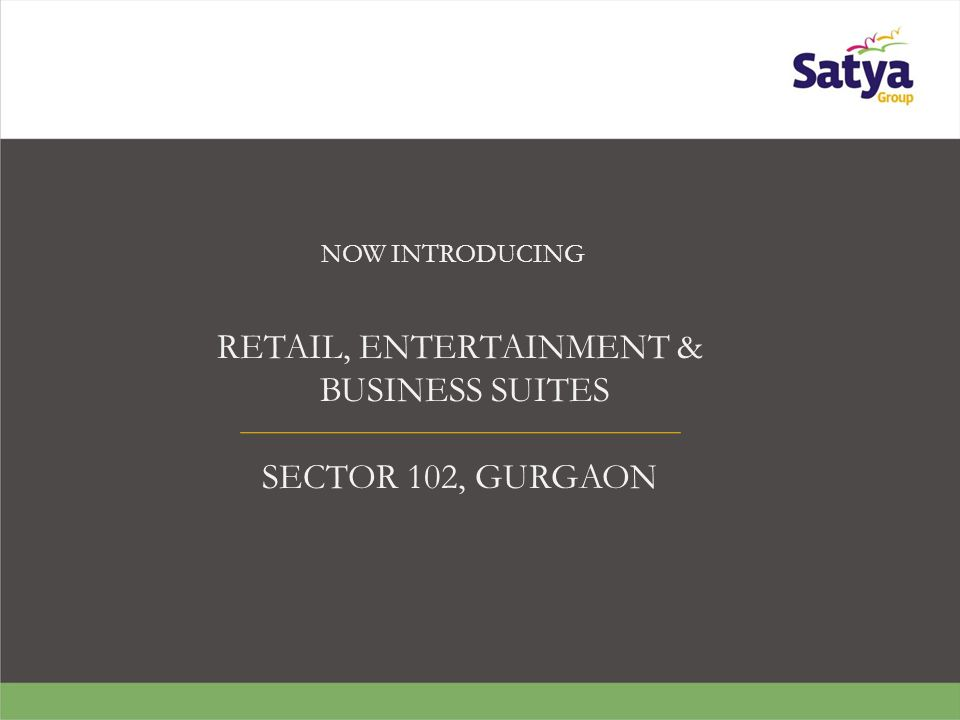 NOW INTRODUCING RETAIL, ENTERTAINMENT & BUSINESS SUITES SECTOR 102, GURGAON
