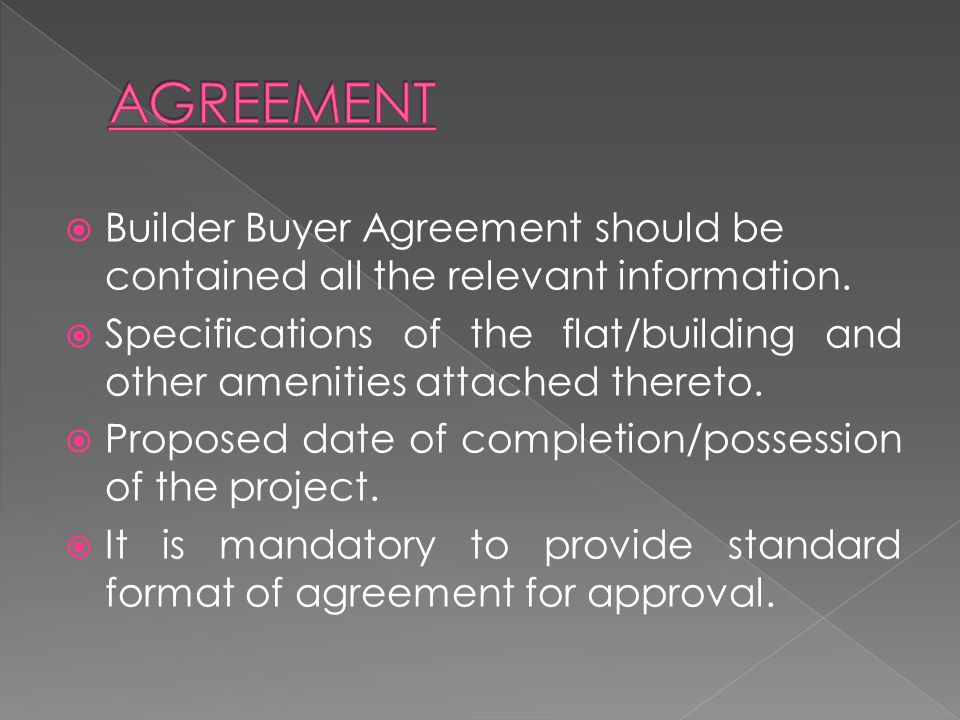 Builder Buyer Agreement should be contained all the relevant information. Specifications of the flat/building and other amenities attached thereto. Pr