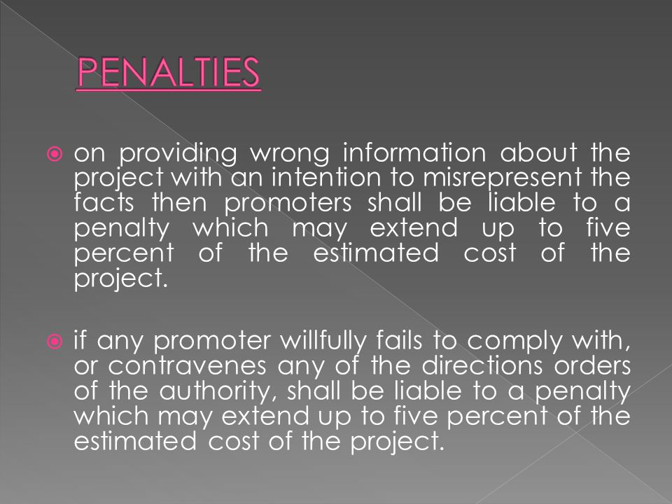 on providing wrong information about the project with an intention to misrepresent the facts then promoters shall be liable to a penalty which may ext