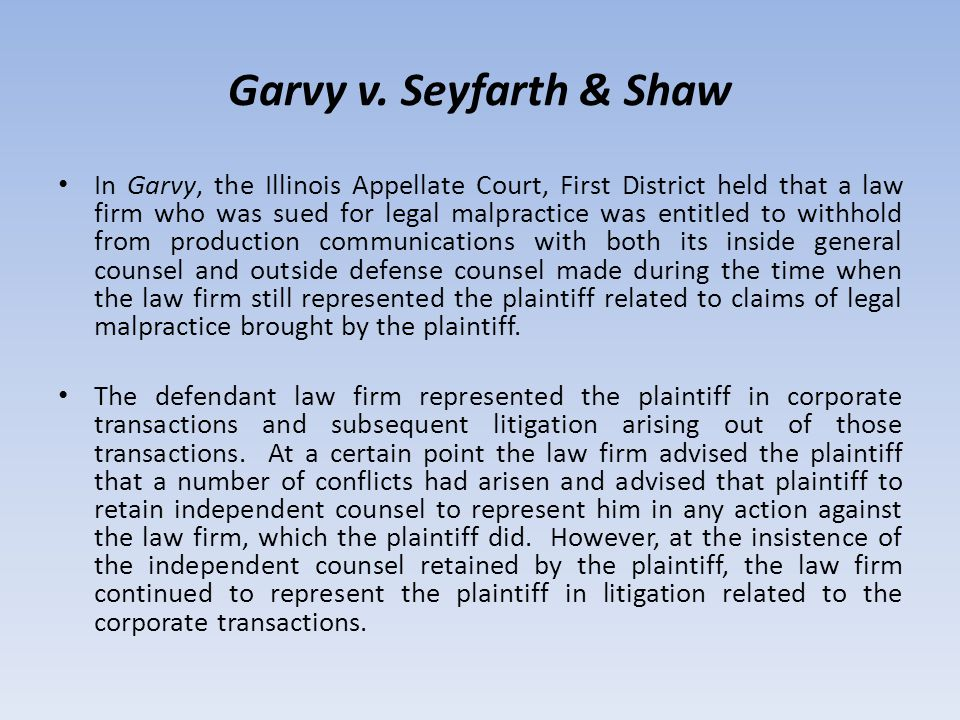 Garvy v. Seyfarth & Shaw In Garvy, the Illinois Appellate Court, First District held that a law firm who was sued for legal malpractice was entitled t