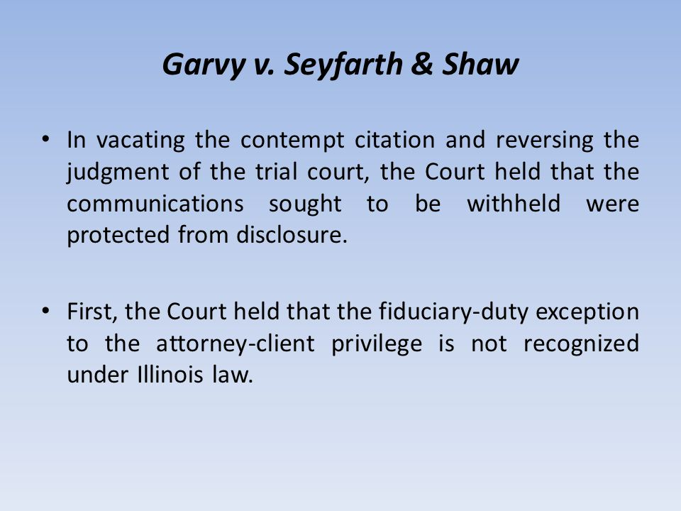 Garvy v. Seyfarth & Shaw In vacating the contempt citation and reversing the judgment of the trial court, the Court held that the communications sough