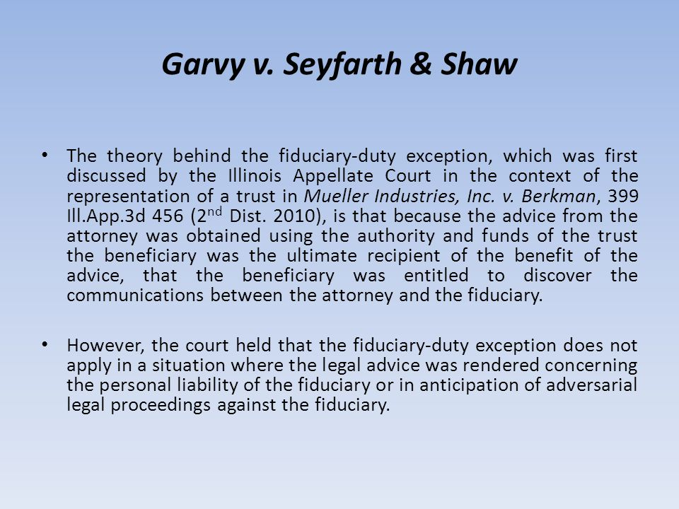 Garvy v. Seyfarth & Shaw The theory behind the fiduciary-duty exception, which was first discussed by the Illinois Appellate Court in the context of t