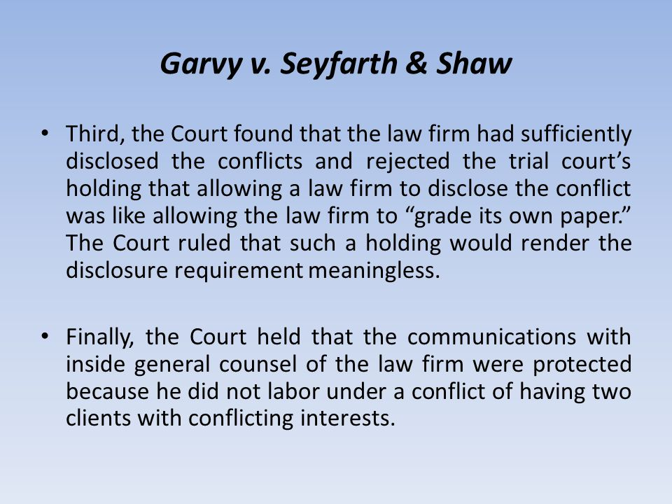 Garvy v. Seyfarth & Shaw Third, the Court found that the law firm had sufficiently disclosed the conflicts and rejected the trial courts holding that