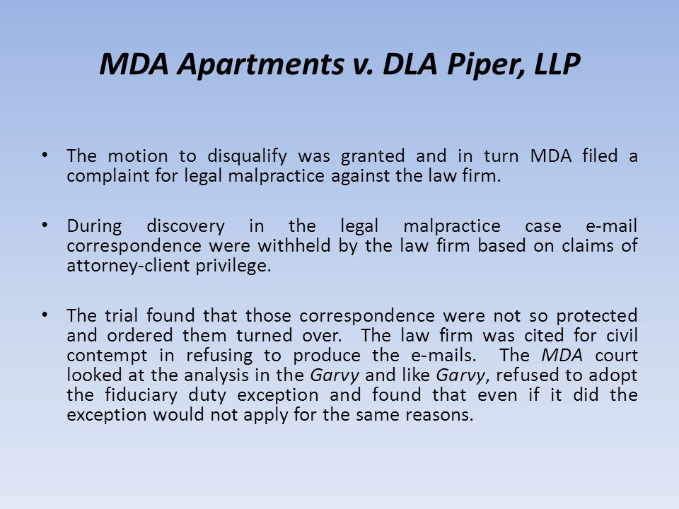 MDA Apartments v. DLA Piper, LLP The motion to disqualify was granted and in turn MDA filed a complaint for legal malpractice against the law firm. Du