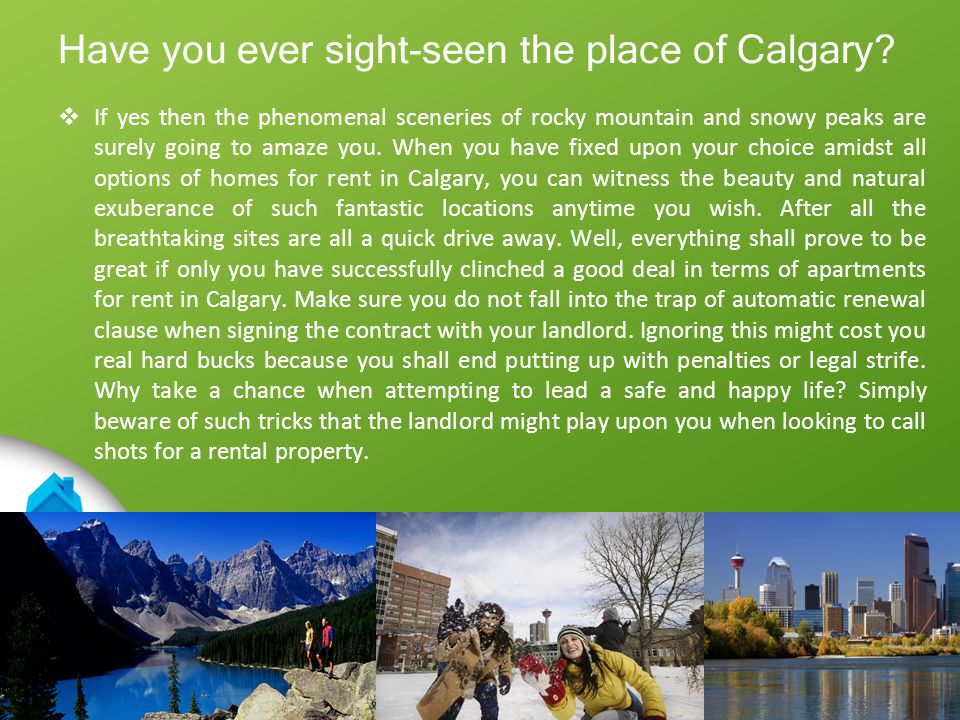 Have you ever sight-seen the place of Calgary? If yes then the phenomenal sceneries of rocky mountain and snowy peaks are surely going to amaze you. W