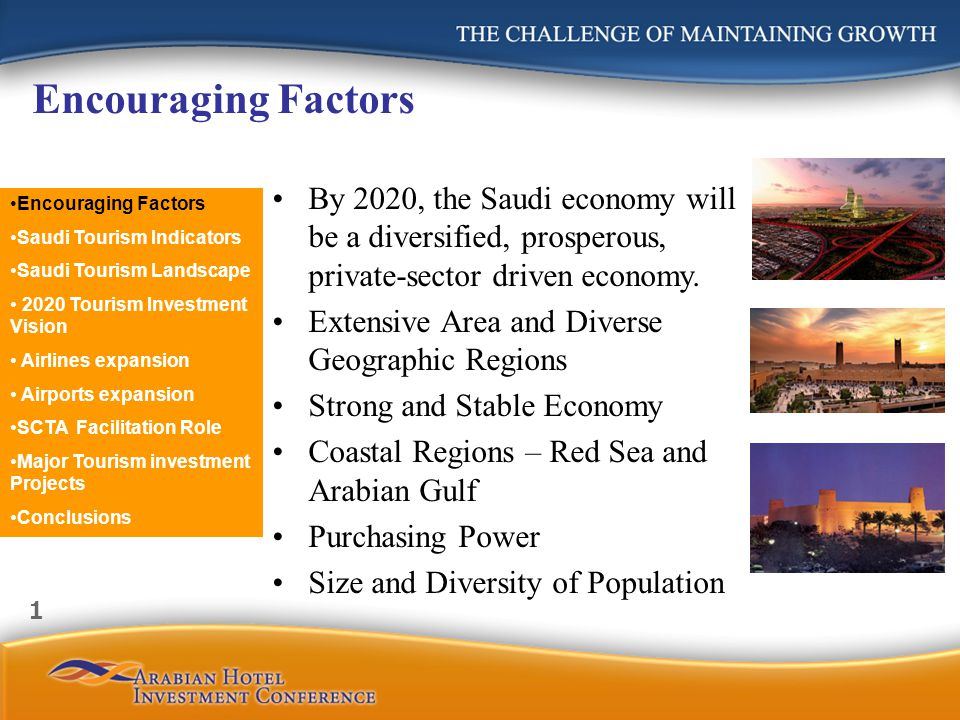 Encouraging Factors By 2020, the Saudi economy will be a diversified, prosperous, private-sector driven economy. Extensive Area and Diverse Geographic