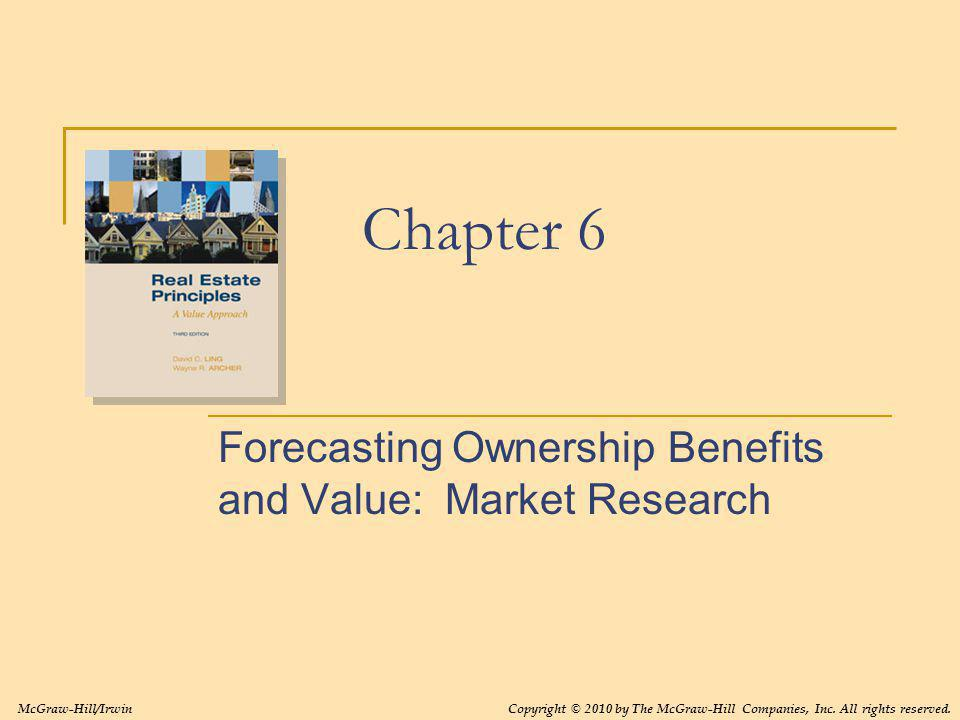 Chapter 6 Forecasting Ownership Benefits and Value: Market Research McGraw-Hill/IrwinCopyright © 2010 by The McGraw-Hill Companies, Inc. All rights re