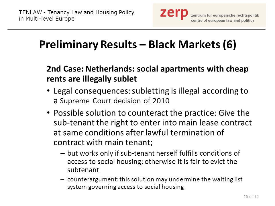 Preliminary Results – Black Markets (6) 2nd Case: Netherlands: social apartments with cheap rents are illegally sublet Legal consequences: subletting