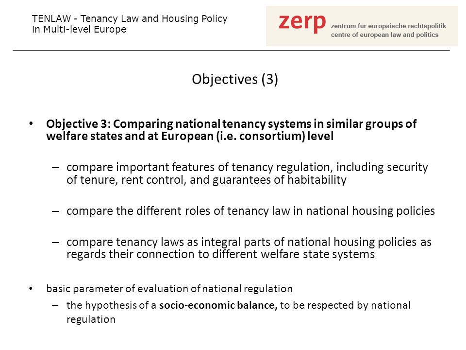 Objectives (3) Objective 3: Comparing national tenancy systems in similar groups of welfare states and at European (i.e. consortium) level – compare i