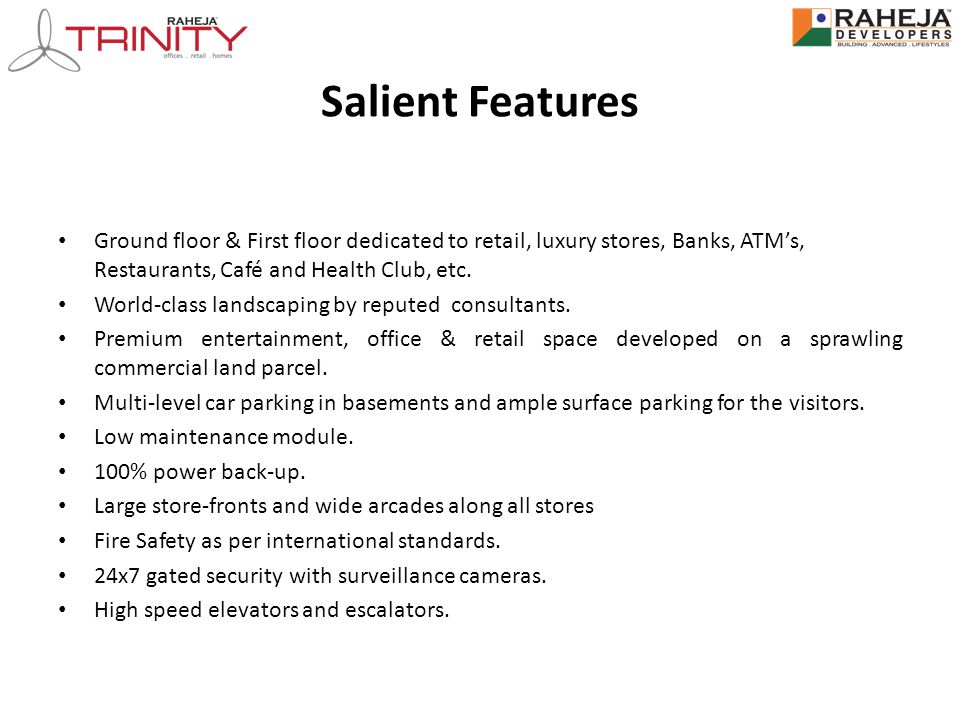 Salient Features Ground floor & First floor dedicated to retail, luxury stores, Banks, ATMs, Restaurants, Café and Health Club, etc.