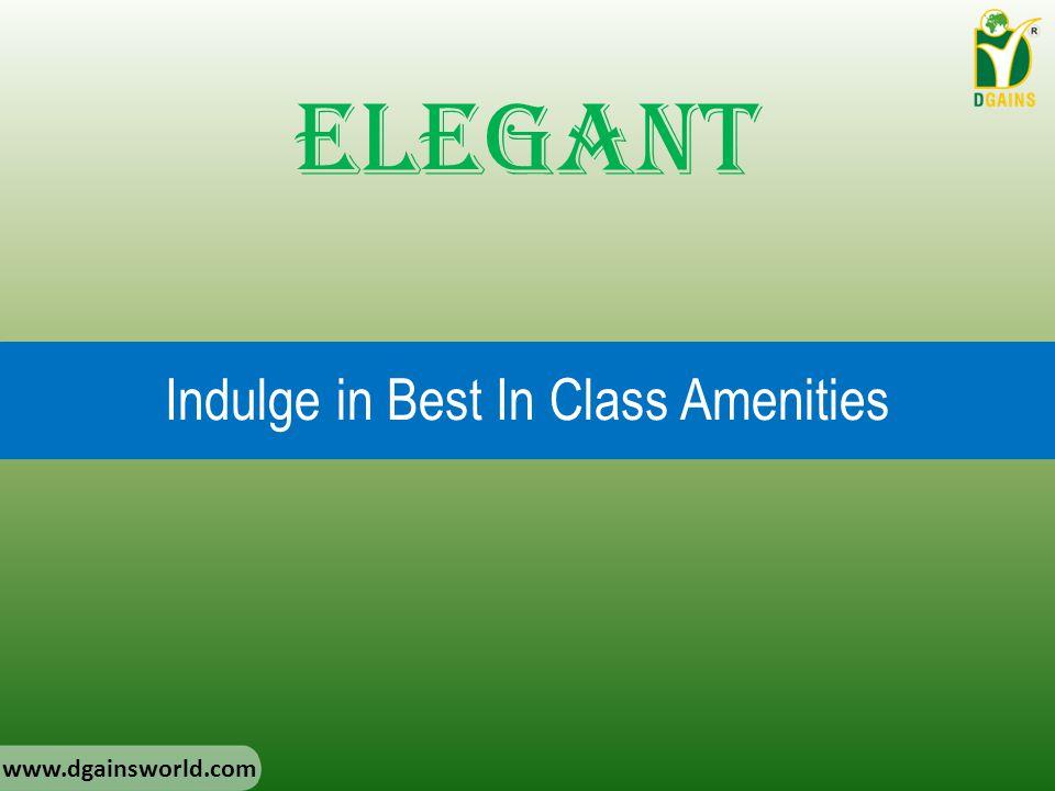 Indulge in Best In Class Amenities Elegant www.dgainsworld.com