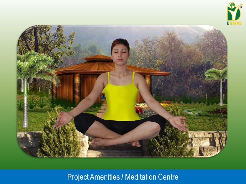Project Amenities / Meditation Centre