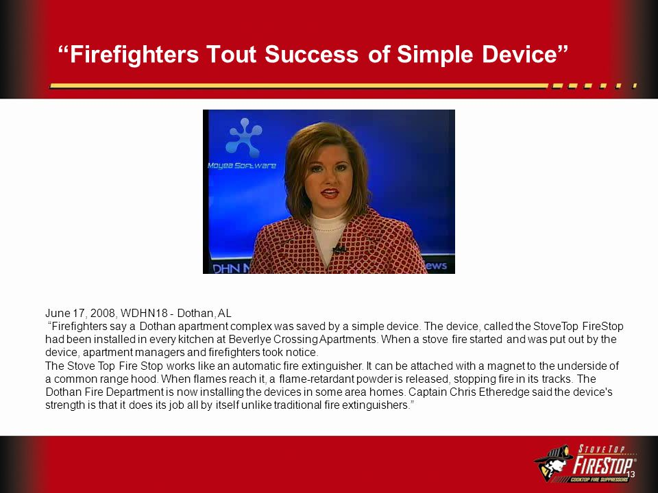 Firefighters Tout Success of Simple Device June 17, 2008, WDHN18 - Dothan, AL Firefighters say a Dothan apartment complex was saved by a simple device.