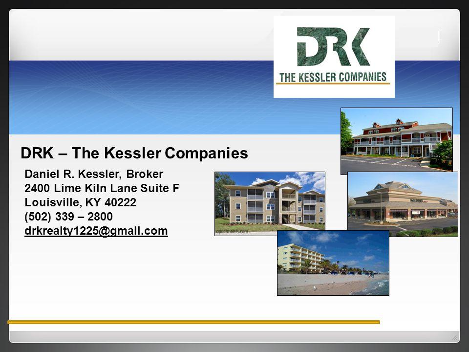 DRK – The Kessler Companies Daniel R. Kessler, Broker 2400 Lime Kiln Lane Suite F Louisville, KY 40222 (502) 339 – 2800 drkrealty1225@gmail.com