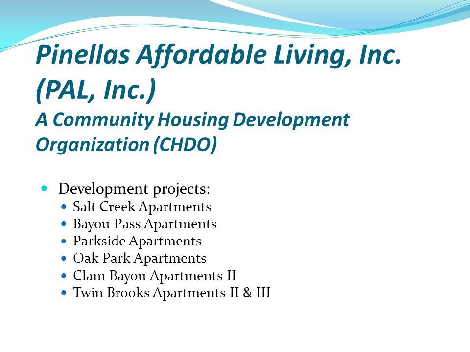 Pinellas Affordable Living, Inc. (PAL, Inc.) A Community Housing Development Organization (CHDO) Development projects: Salt Creek Apartments Bayou Pas