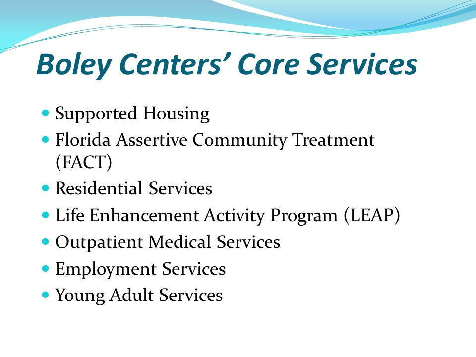 Boley Centers Core Services Supported Housing Florida Assertive Community Treatment (FACT) Residential Services Life Enhancement Activity Program (LEA