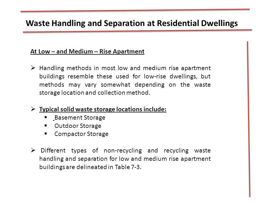 At Low – and Medium – Rise Apartment Handling methods in most low and medium rise apartment buildings resemble these used for low-rise dwellings, but
