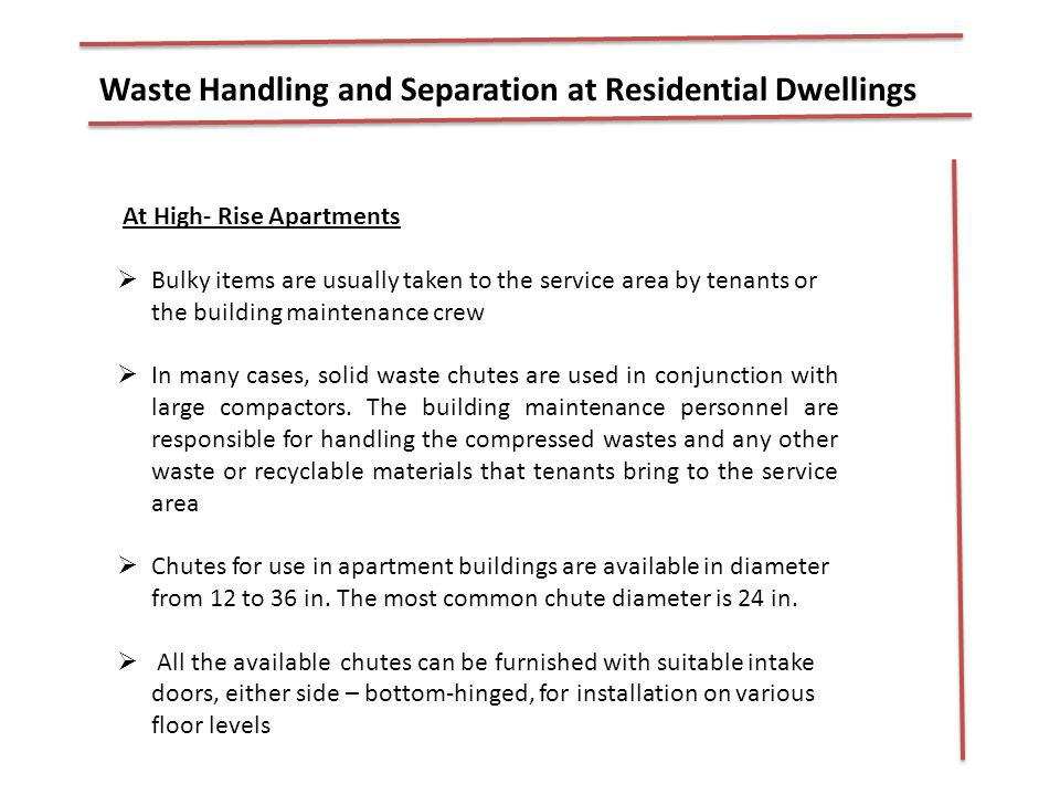 Waste Handling and Separation at Residential Dwellings At High- Rise Apartments Bulky items are usually taken to the service area by tenants or the bu