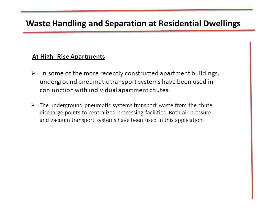 Waste Handling and Separation at Residential Dwellings At High- Rise Apartments In some of the more recently constructed apartment buildings, undergro