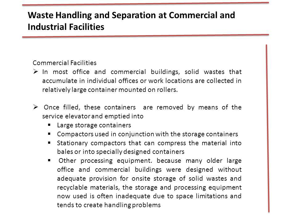 Waste Handling and Separation at Commercial and Industrial Facilities Commercial Facilities In most office and commercial buildings, solid wastes that