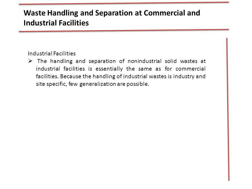 Waste Handling and Separation at Commercial and Industrial Facilities Industrial Facilities The handling and separation of nonindustrial solid wastes