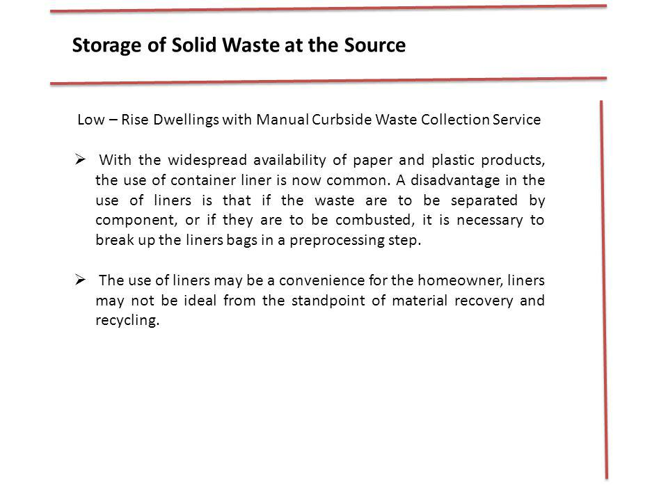 Storage of Solid Waste at the Source Low – Rise Dwellings with Manual Curbside Waste Collection Service With the widespread availability of paper and
