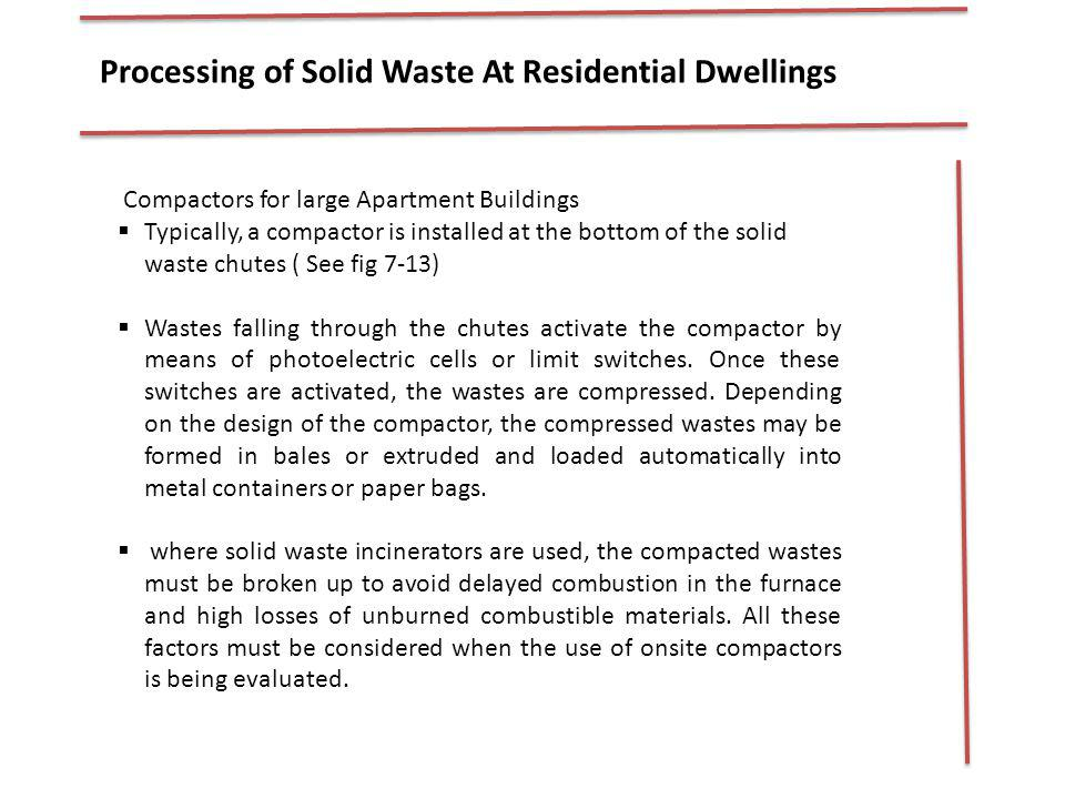 Compactors for large Apartment Buildings Typically, a compactor is installed at the bottom of the solid waste chutes ( See fig 7-13) Wastes falling th