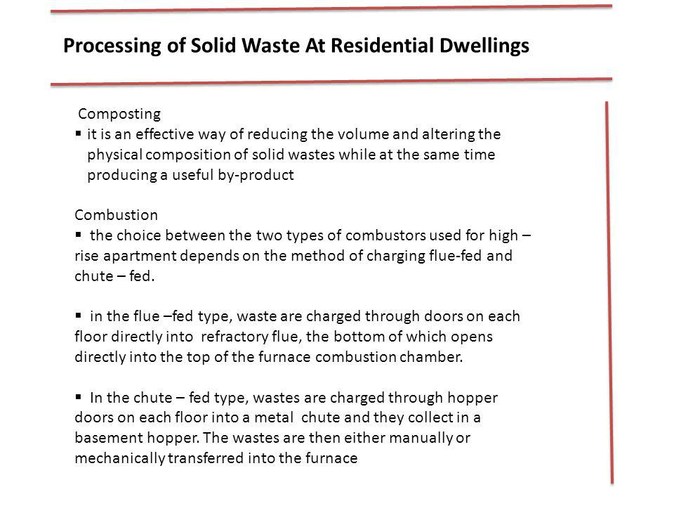 Processing of Solid Waste At Residential Dwellings Composting it is an effective way of reducing the volume and altering the physical composition of s