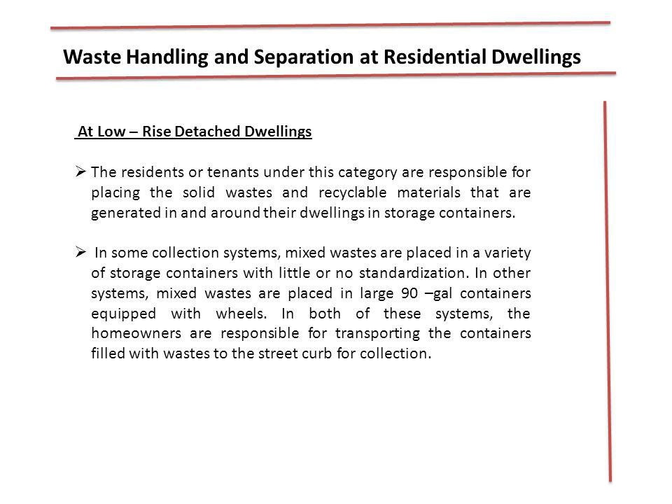 Waste Handling and Separation at Residential Dwellings At Low – Rise Detached Dwellings The residents or tenants under this category are responsible f