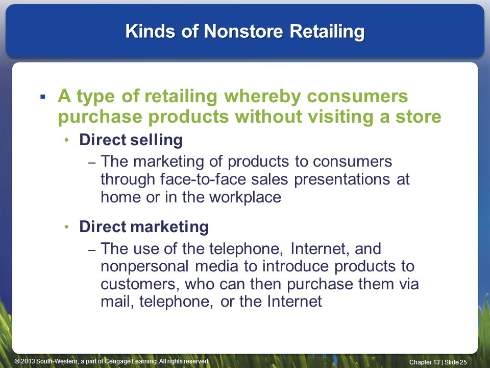 © 2013 South-Western, a part of Cengage Learning. All rights reserved. Chapter 13 | Slide 25 Kinds of Nonstore Retailing A type of retailing whereby c