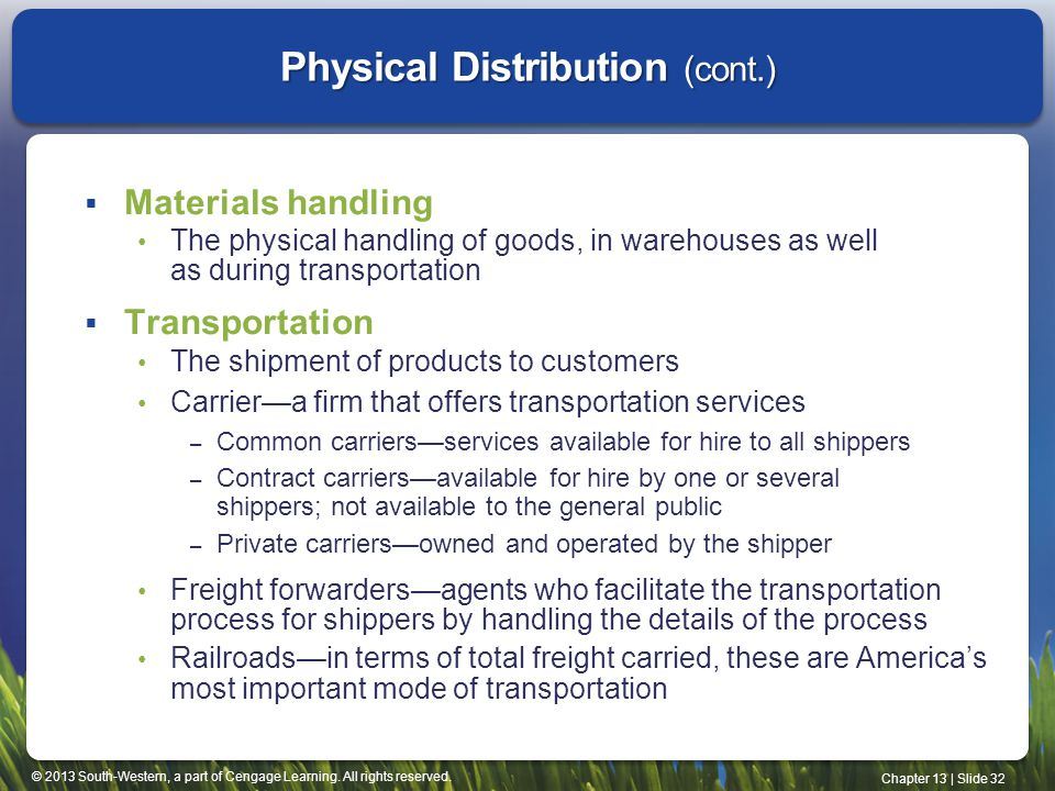 © 2013 South-Western, a part of Cengage Learning. All rights reserved. Chapter 13 | Slide 32 Physical Distribution (cont.) Materials handling The phys