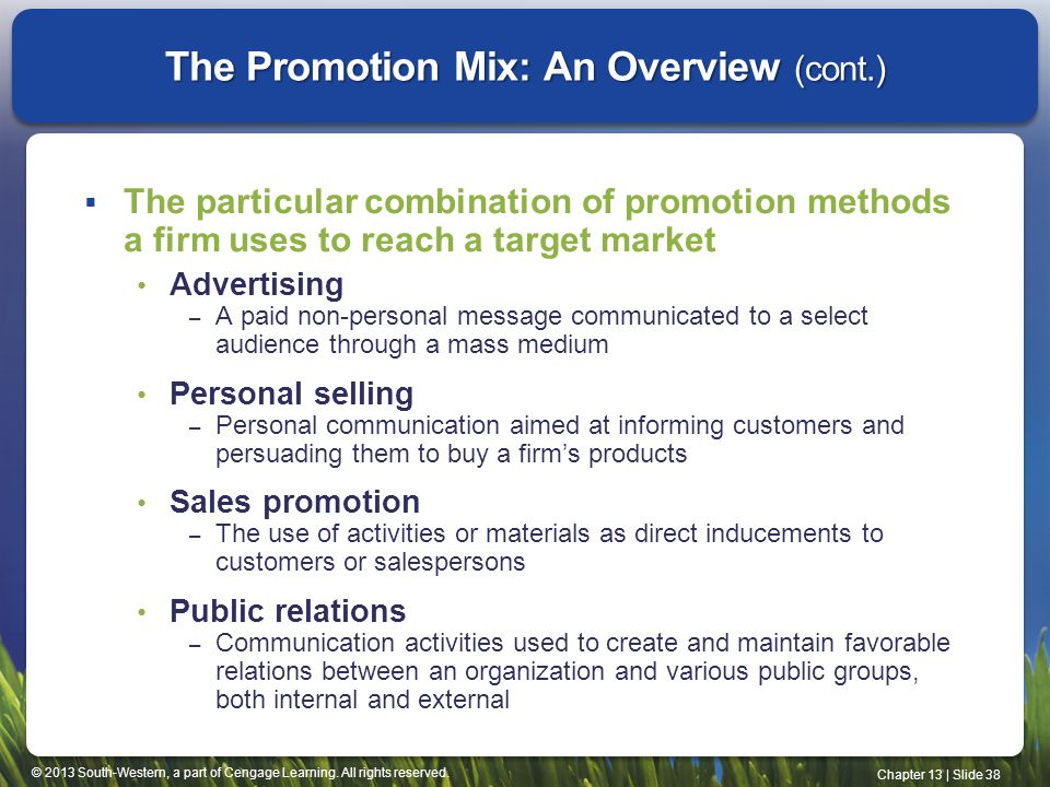 © 2013 South-Western, a part of Cengage Learning. All rights reserved. Chapter 13 | Slide 38 The Promotion Mix: An Overview (cont.) The particular com