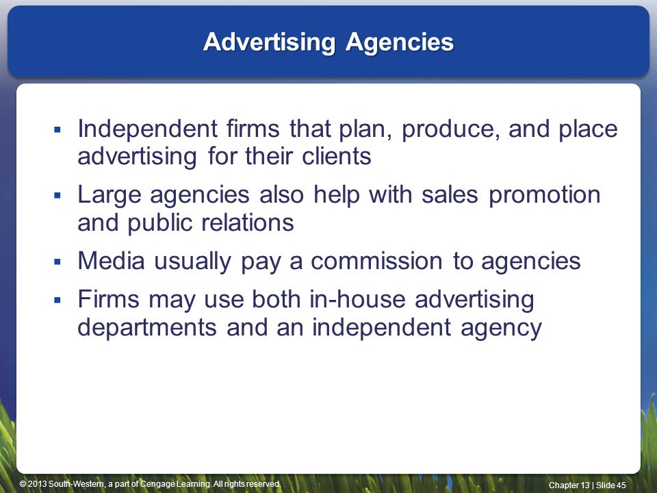 © 2013 South-Western, a part of Cengage Learning. All rights reserved. Chapter 13 | Slide 45 Independent firms that plan, produce, and place advertisi