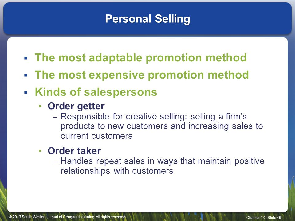 © 2013 South-Western, a part of Cengage Learning. All rights reserved. Chapter 13 | Slide 46 Personal Selling The most adaptable promotion method The