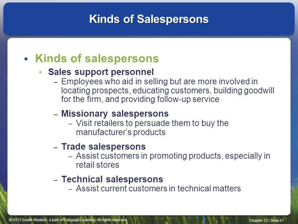 © 2013 South-Western, a part of Cengage Learning. All rights reserved. Chapter 13 | Slide 47 Kinds of Salespersons Kinds of salespersons Sales support