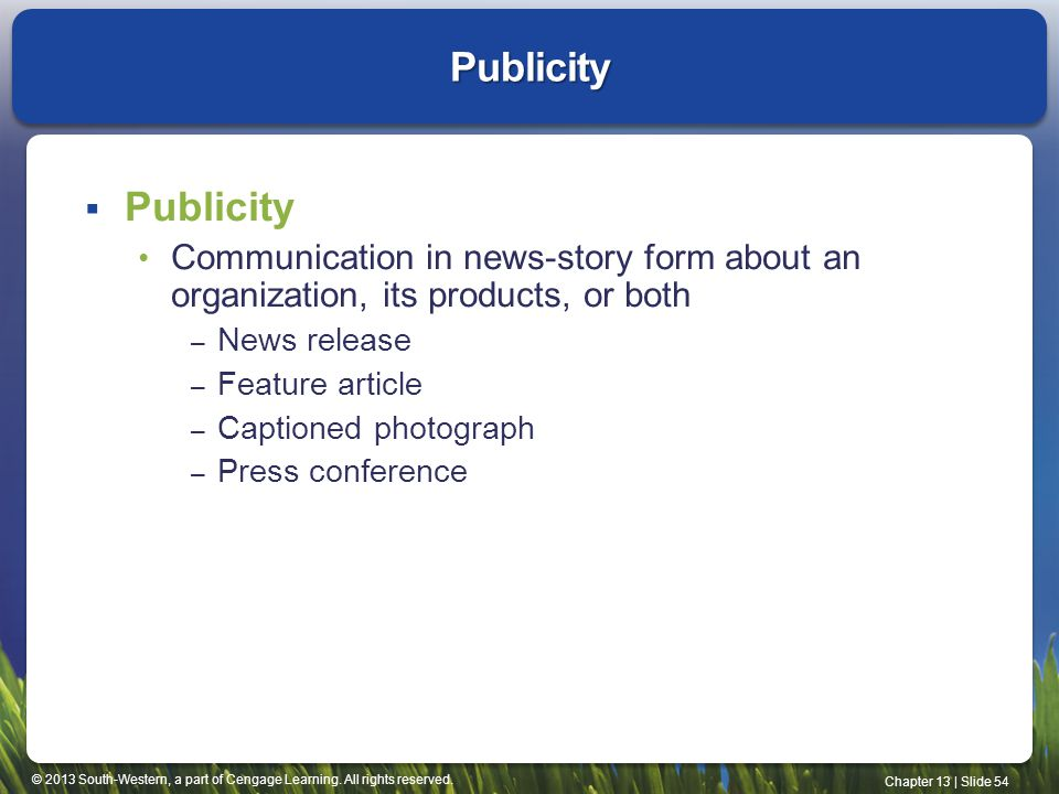 © 2013 South-Western, a part of Cengage Learning. All rights reserved. Chapter 13 | Slide 54 Publicity Publicity Communication in news-story form abou
