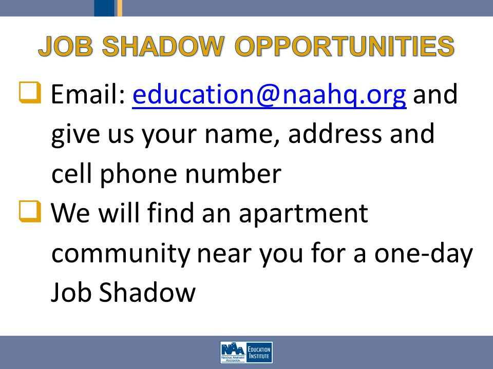 Email: education@naahq.org andeducation@naahq.org give us your name, address and cell phone number We will find an apartment community near you for a