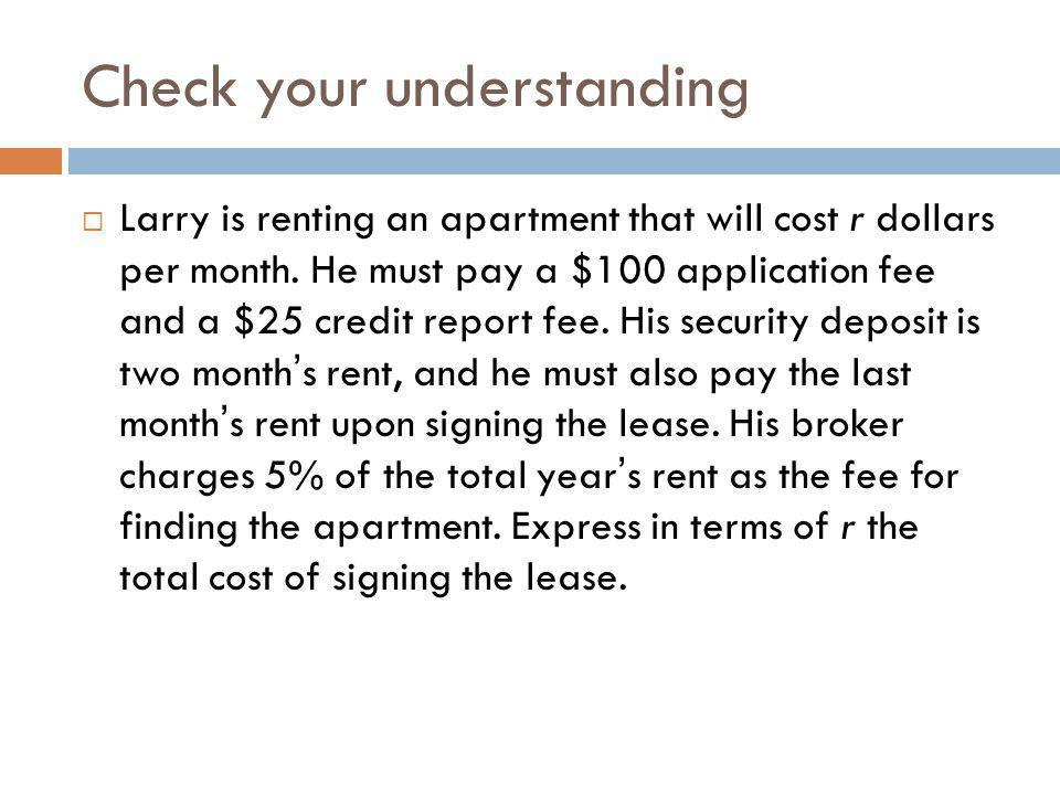 Check your understanding Larry is renting an apartment that will cost r dollars per month. He must pay a $100 application fee and a $25 credit report